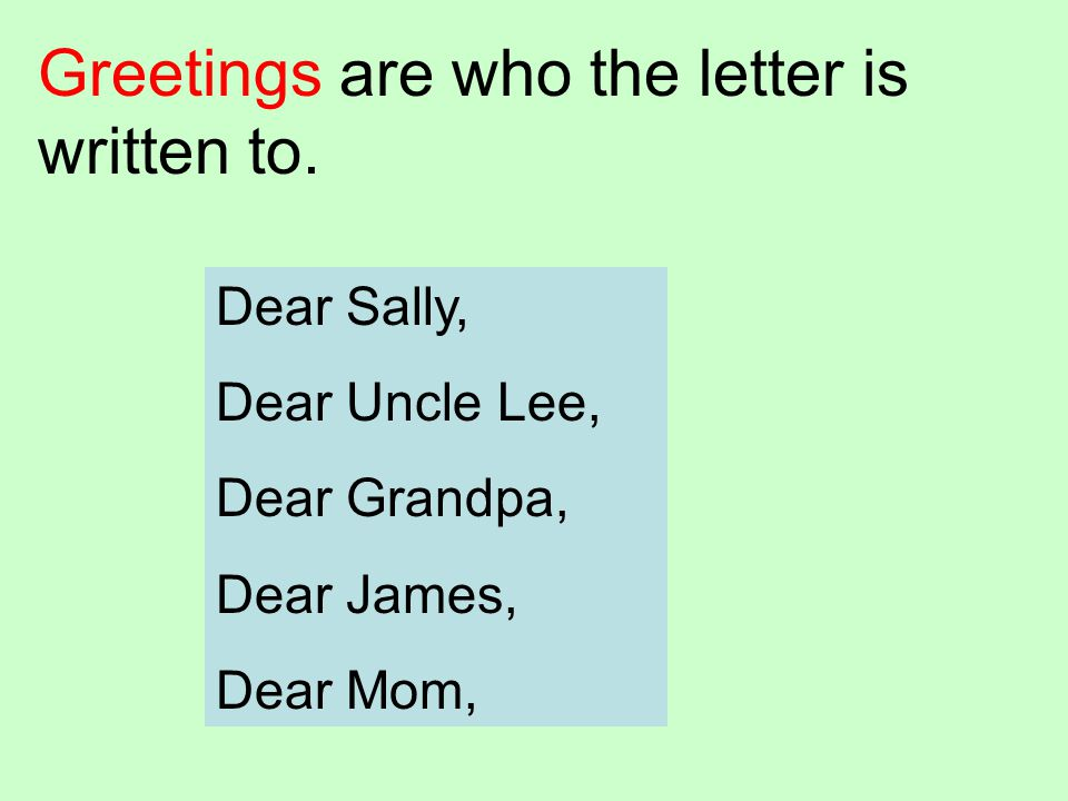 Greetings are who the letter is written to.