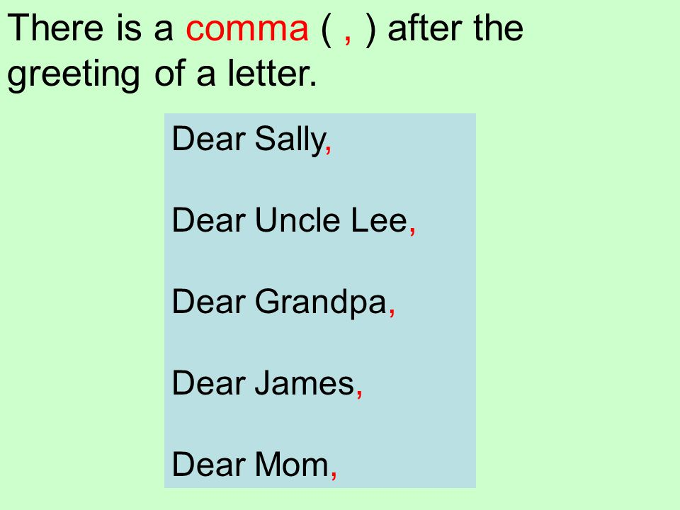 There is a comma ( , ) after the greeting of a letter.