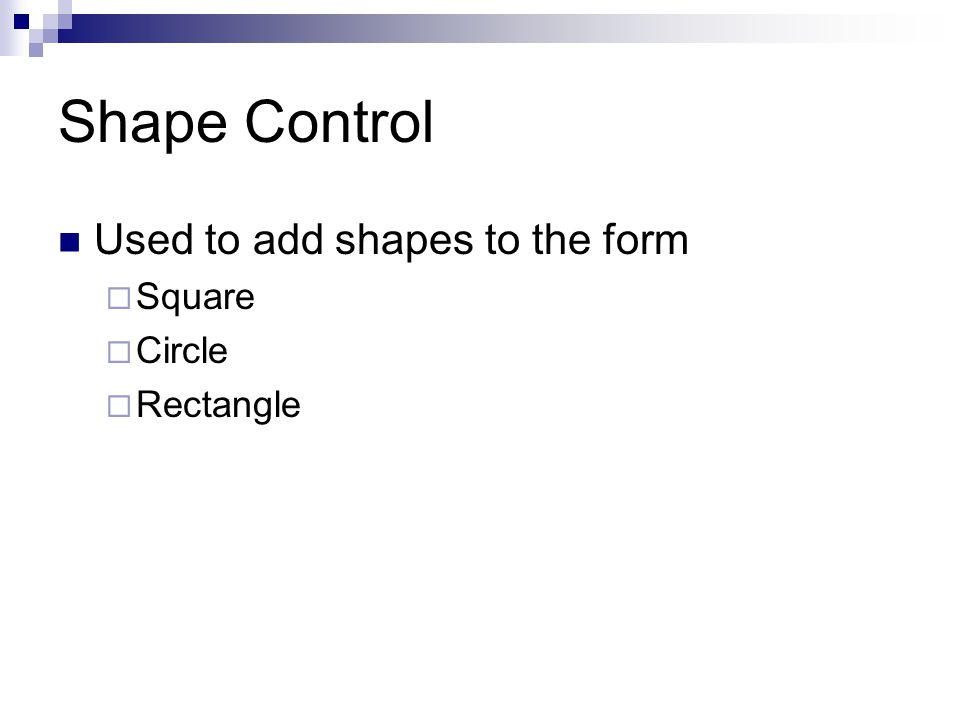 Shape Control Used to add shapes to the form Square Circle Rectangle