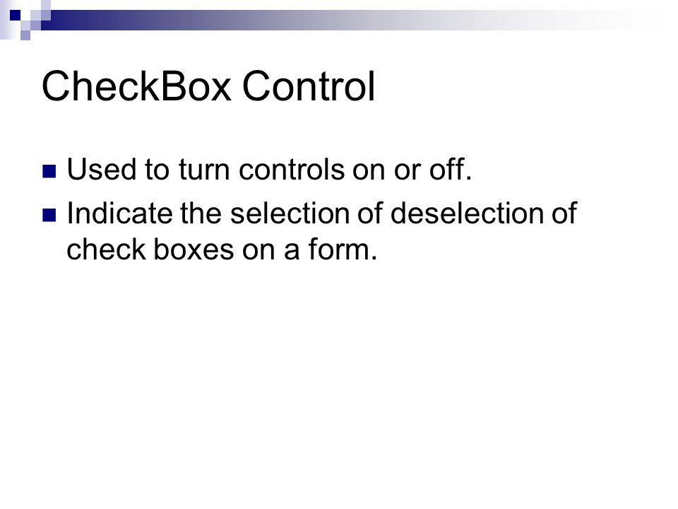 CheckBox Control Used to turn controls on or off.