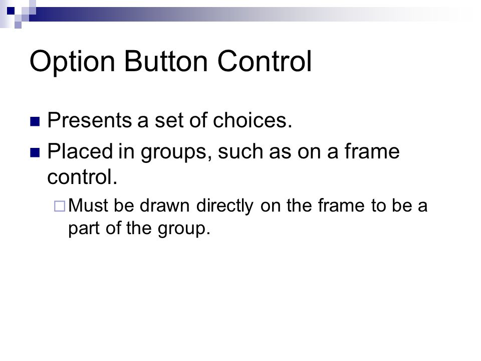 Option Button Control Presents a set of choices.
