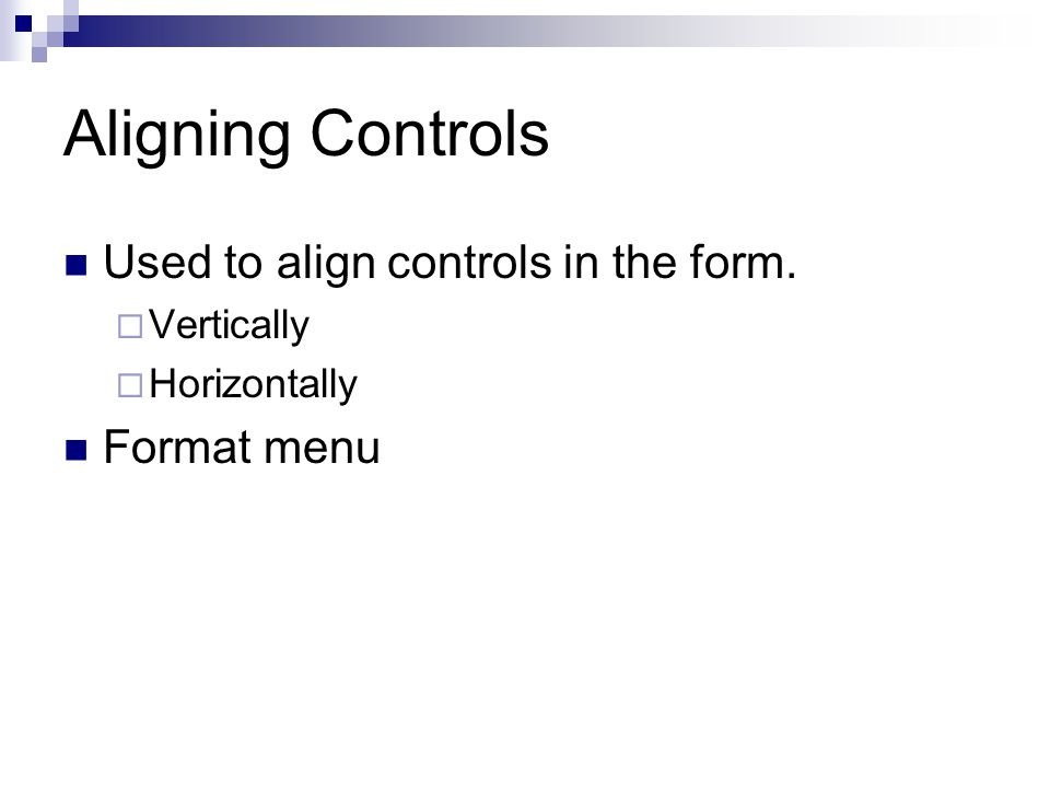 Aligning Controls Used to align controls in the form. Format menu