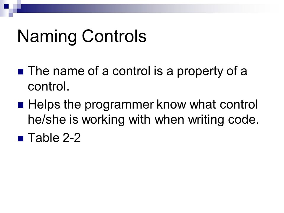 Naming Controls The name of a control is a property of a control.