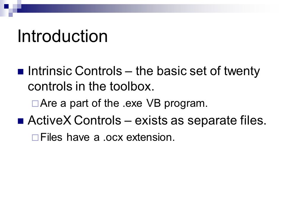 Introduction Intrinsic Controls – the basic set of twenty controls in the toolbox. Are a part of the .exe VB program.