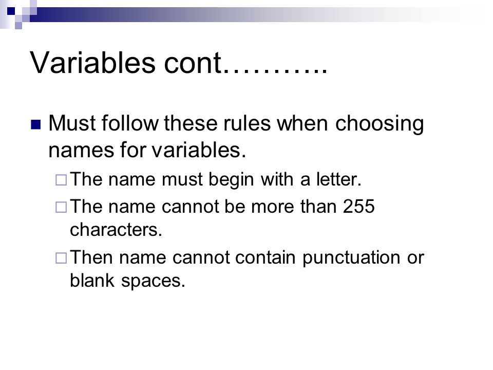 Variables cont……….. Must follow these rules when choosing names for variables. The name must begin with a letter.