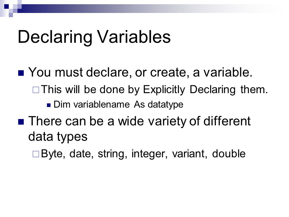 Declaring Variables You must declare, or create, a variable.