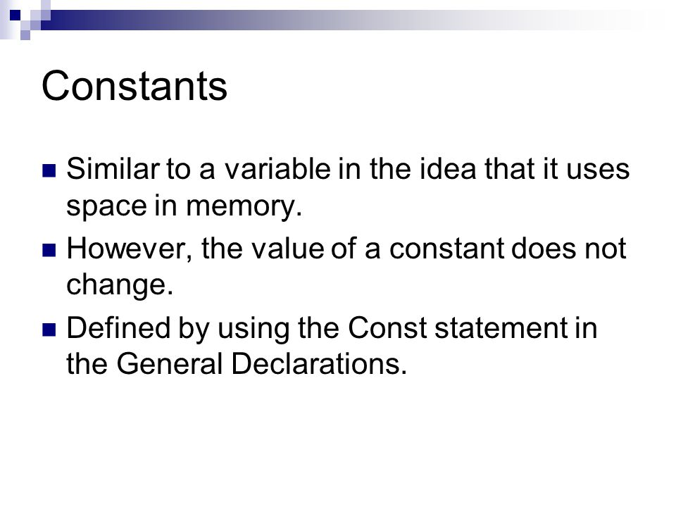 Constants Similar to a variable in the idea that it uses space in memory. However, the value of a constant does not change.