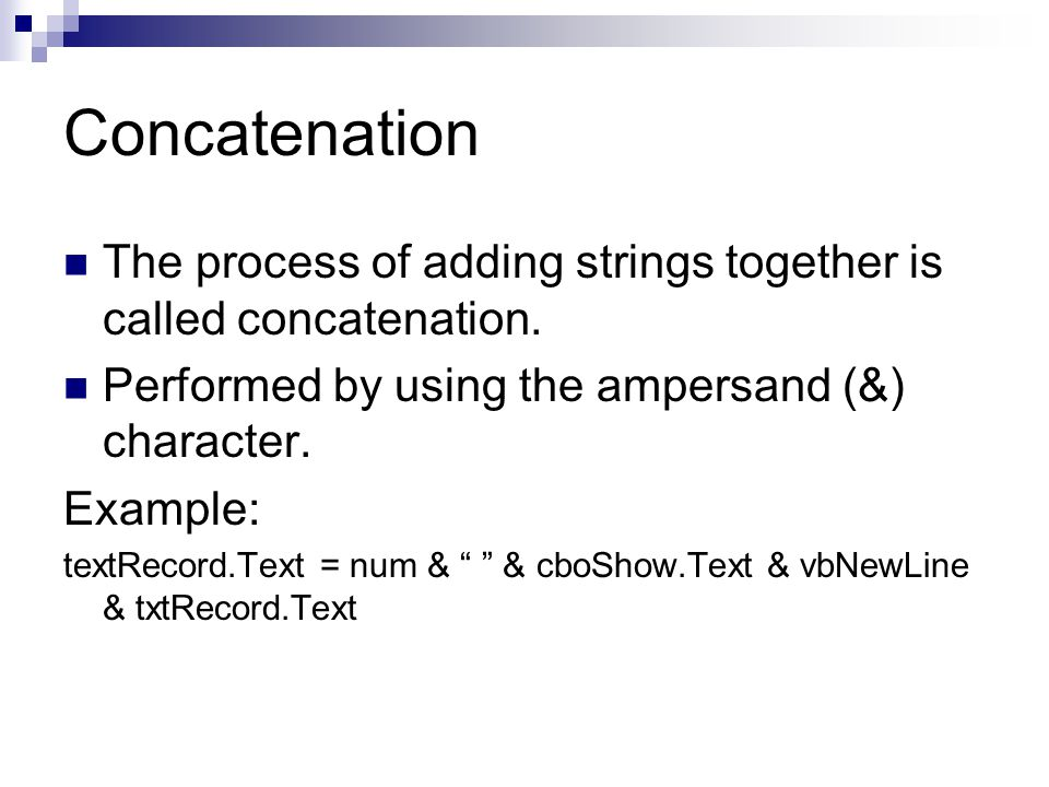 Concatenation The process of adding strings together is called concatenation. Performed by using the ampersand (&) character.