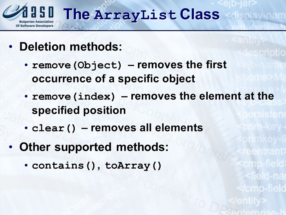 The ArrayList Class Deletion methods: Other supported methods: