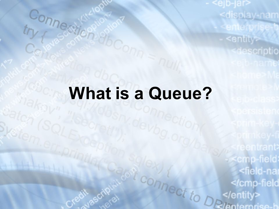 * 3/25/201707/16/96. What is a Queue
