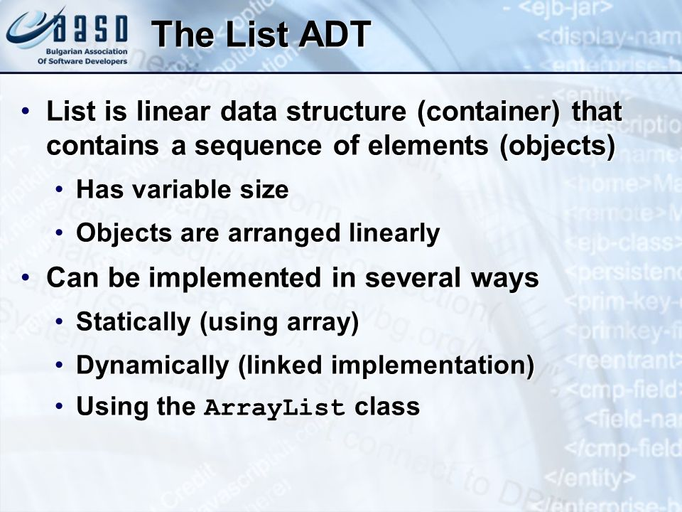 The List ADT List is linear data structure (container) that contains a sequence of elements (objects)