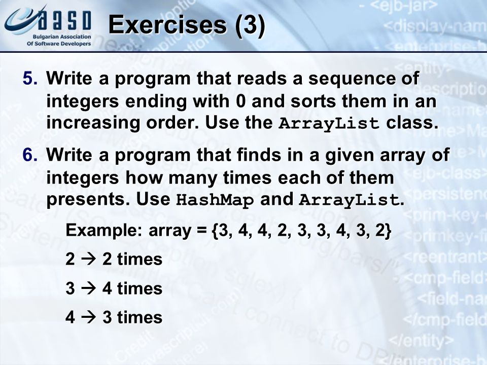 Exercises (3) Write a program that reads a sequence of integers ending with 0 and sorts them in an increasing order. Use the ArrayList class.