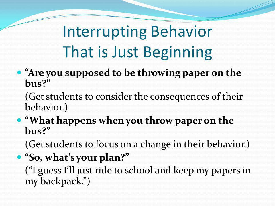 Interrupting Behavior That is Just Beginning