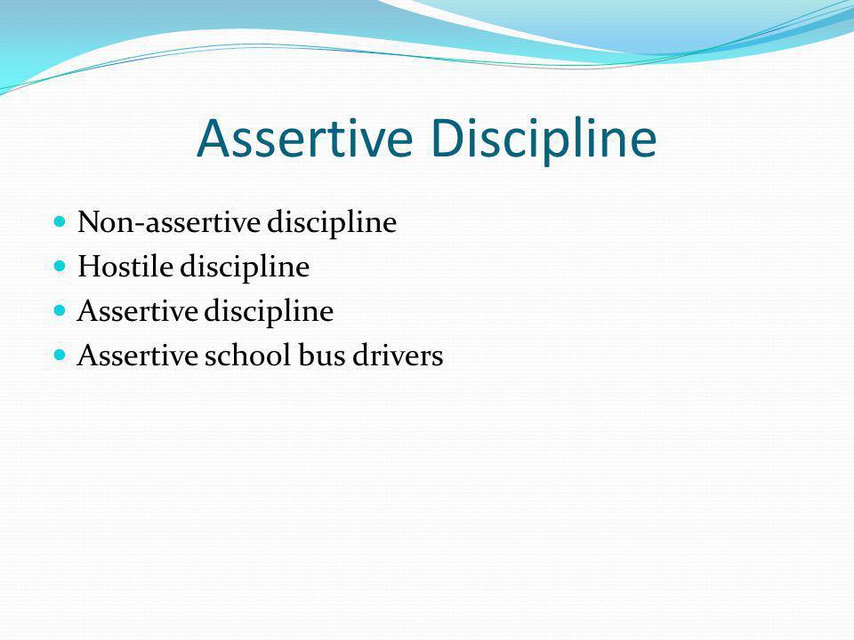 Assertive Discipline Non-assertive discipline Hostile discipline