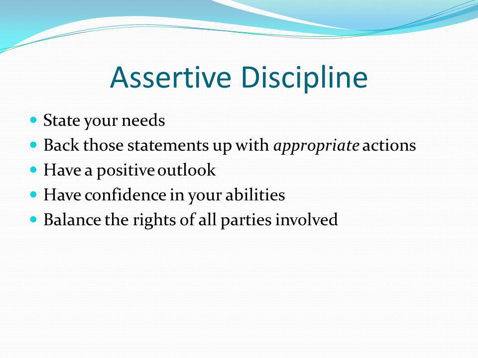 Assertive Discipline State your needs