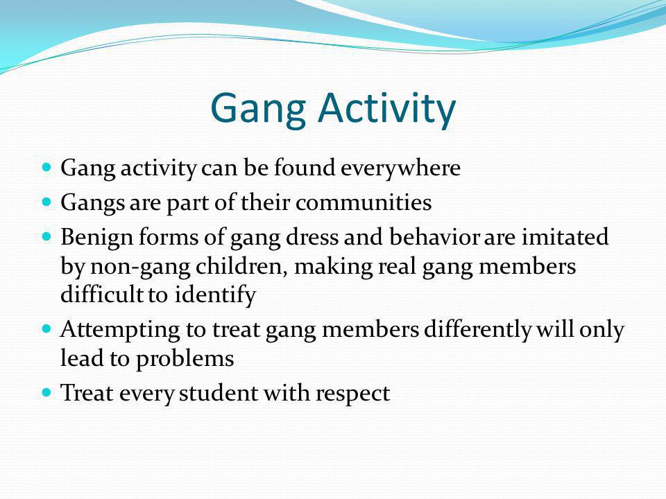 Gang Activity Gang activity can be found everywhere