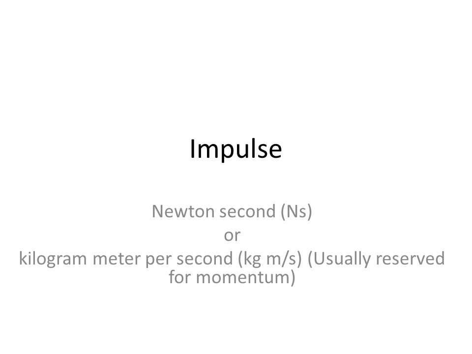 kilogram meter per second (kg m/s) (Usually reserved for momentum)