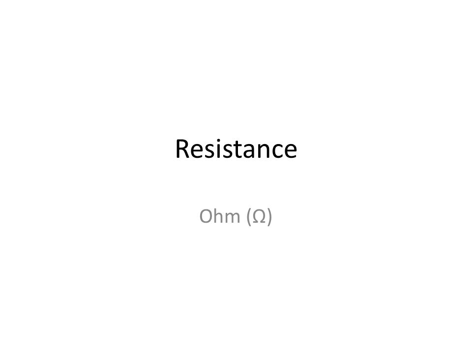 Resistance Ohm (Ω)