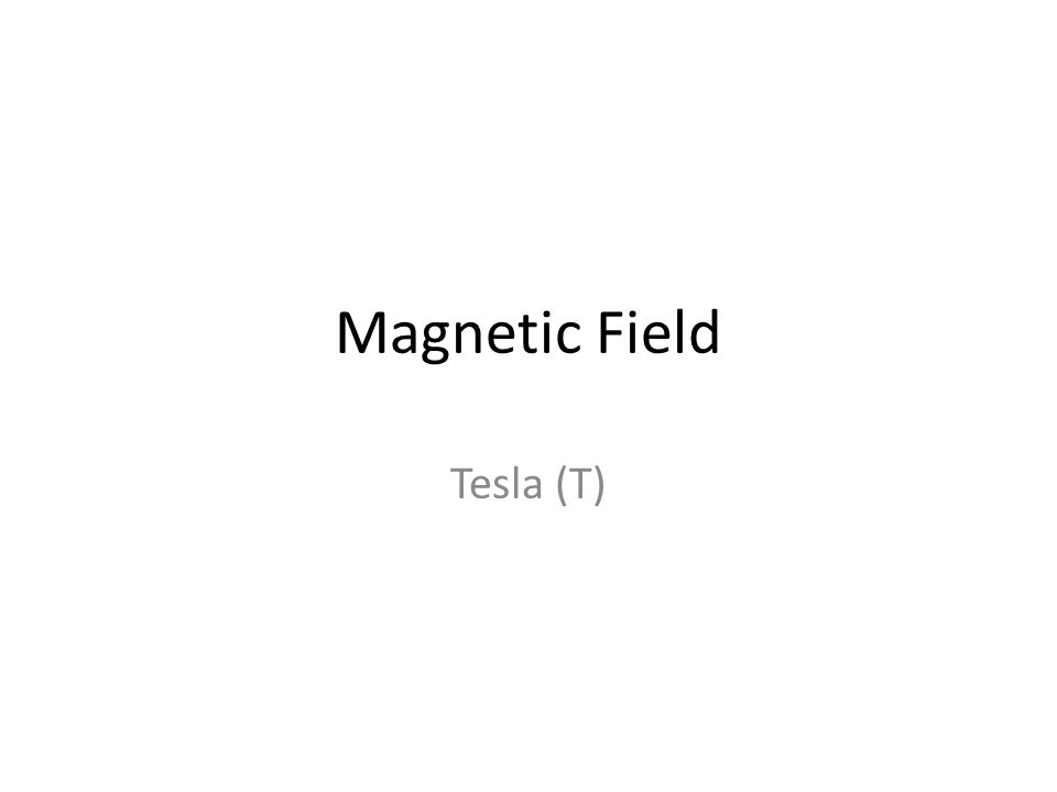 Magnetic Field Tesla (T)