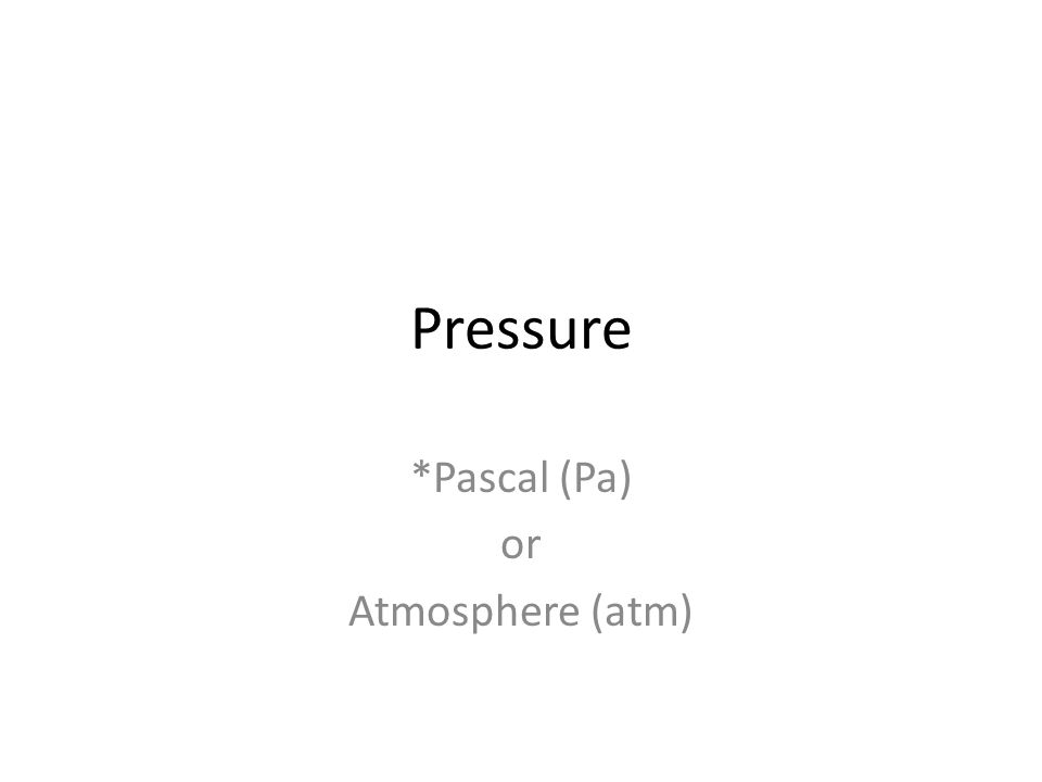 *Pascal (Pa) or Atmosphere (atm)