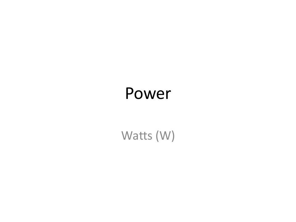 Power Watts (W)