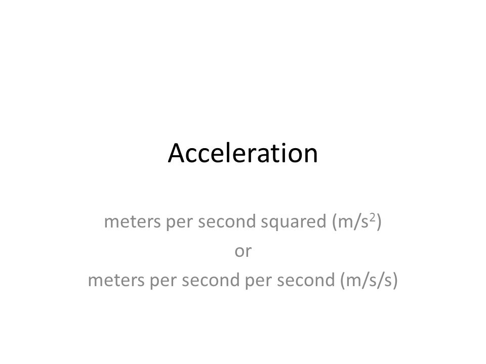 Acceleration meters per second squared (m/s2) or