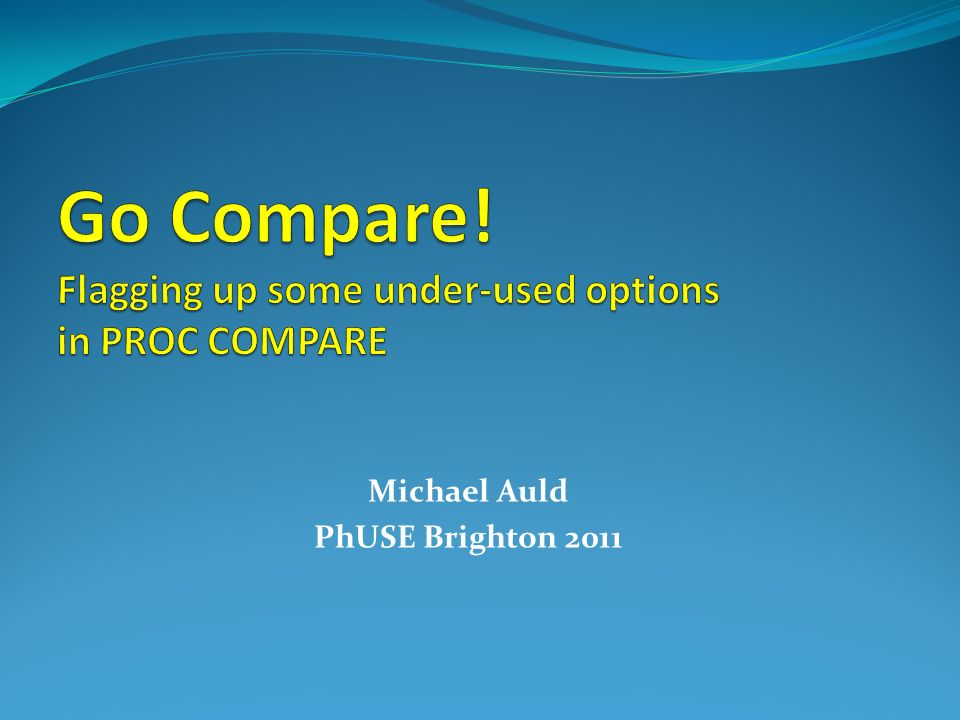 Go Compare! Flagging up some under-used options in PROC COMPARE