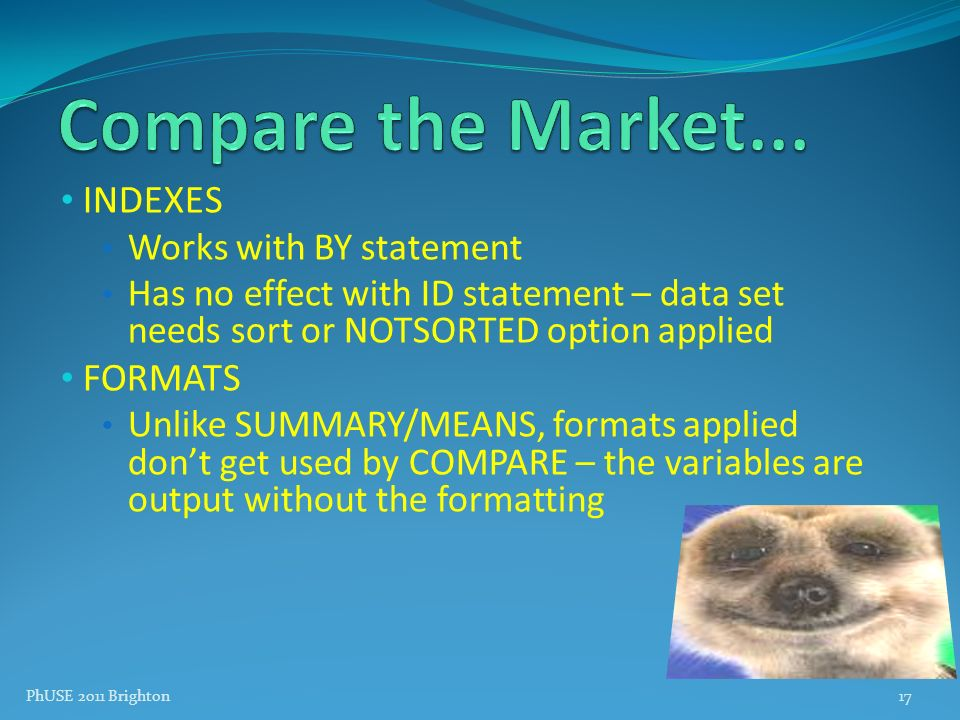 Compare the Market... INDEXES FORMATS Works with BY statement