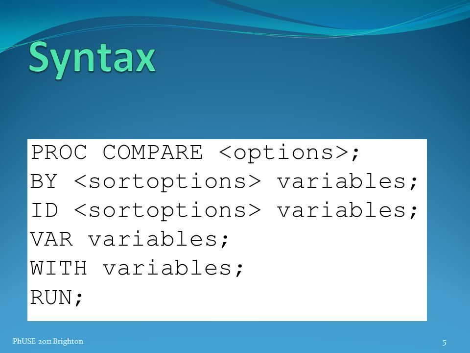 Syntax PROC COMPARE <options>; BY <sortoptions> variables;