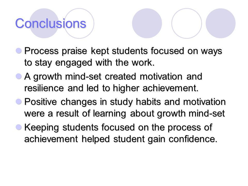 Conclusions Process praise kept students focused on ways to stay engaged with the work.