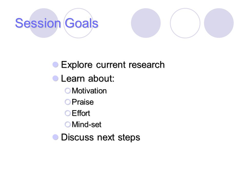 Session Goals Explore current research Learn about: Discuss next steps