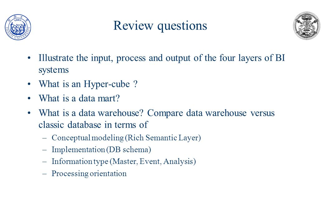Review questions Illustrate the input, process and output of the four layers of BI systems. What is an Hyper-cube