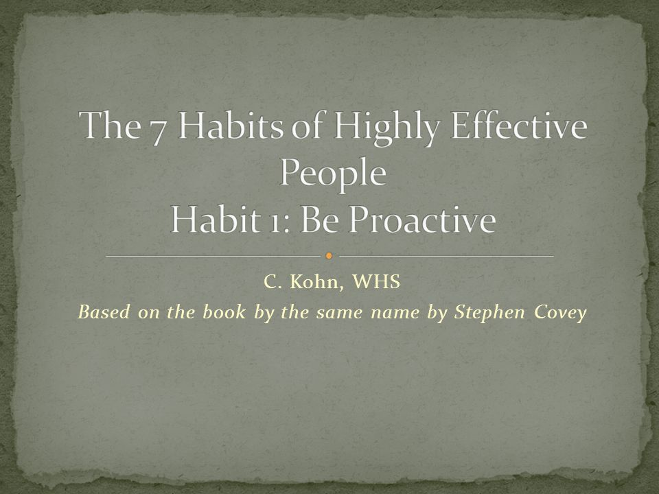 The 7 Habits of Highly Effective People Habit 1: Be Proactive