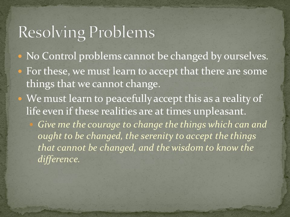 Resolving Problems No Control problems cannot be changed by ourselves.