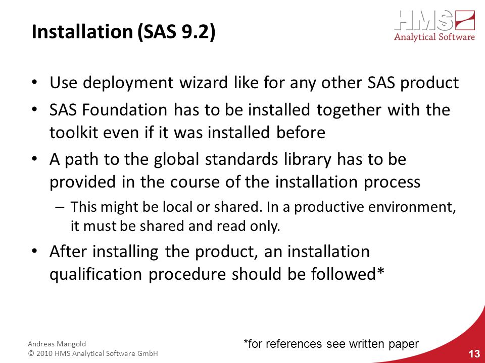 Installation (SAS 9.2) Use deployment wizard like for any other SAS product.