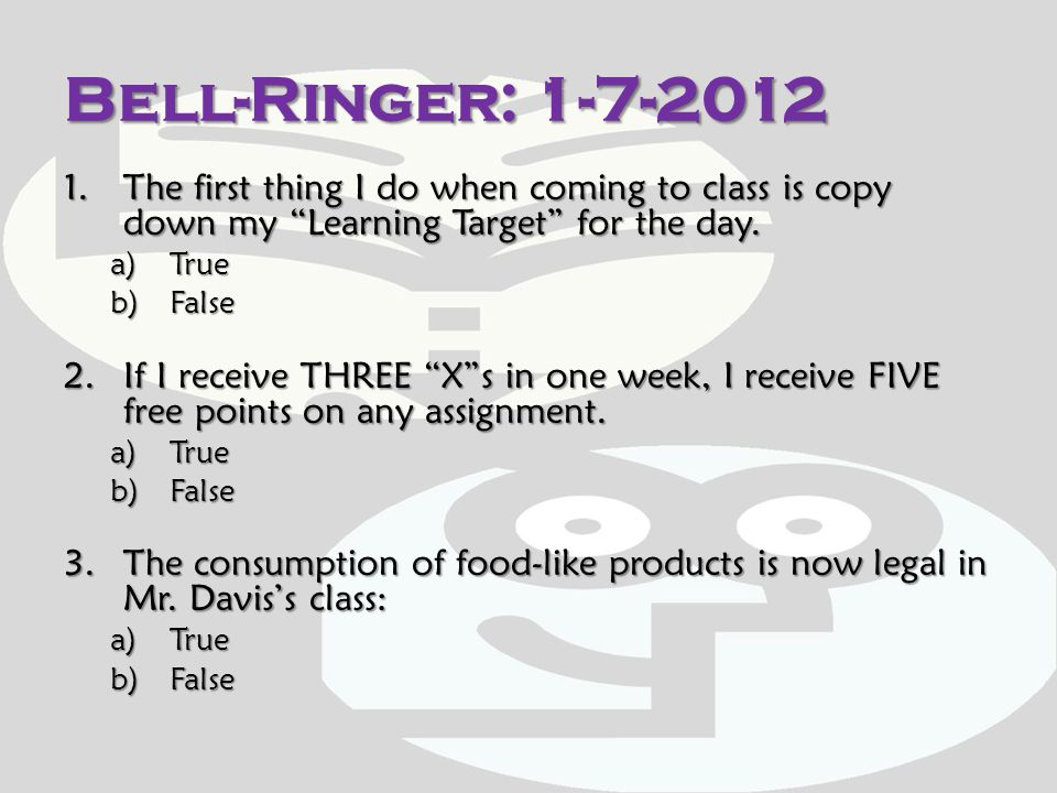 Bell-Ringer: 1-7-2012 The first thing I do when coming to class is copy down my Learning Target for the day.