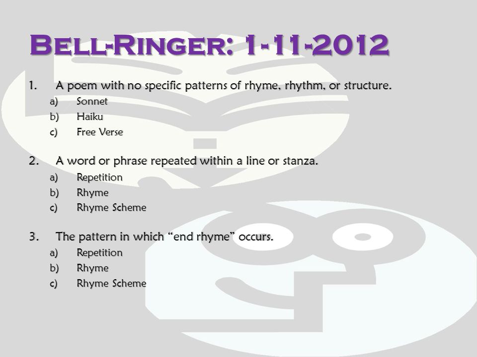 Bell-Ringer: 1-11-2012 A poem with no specific patterns of rhyme, rhythm, or structure. Sonnet. Haiku.