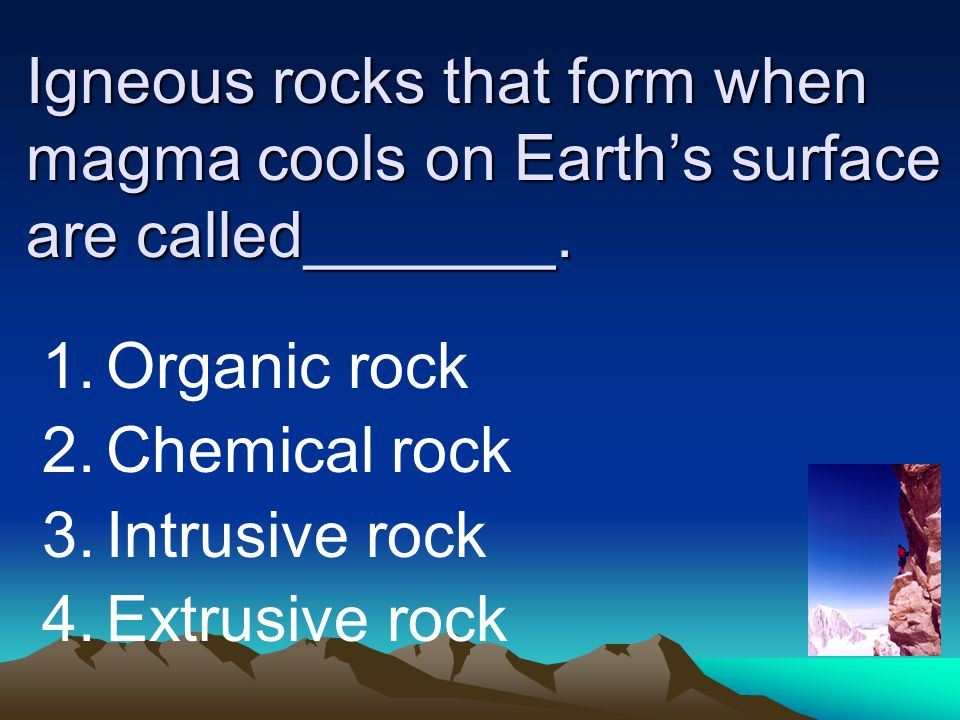 Igneous rocks that form when magma cools on Earth's surface are called_______.