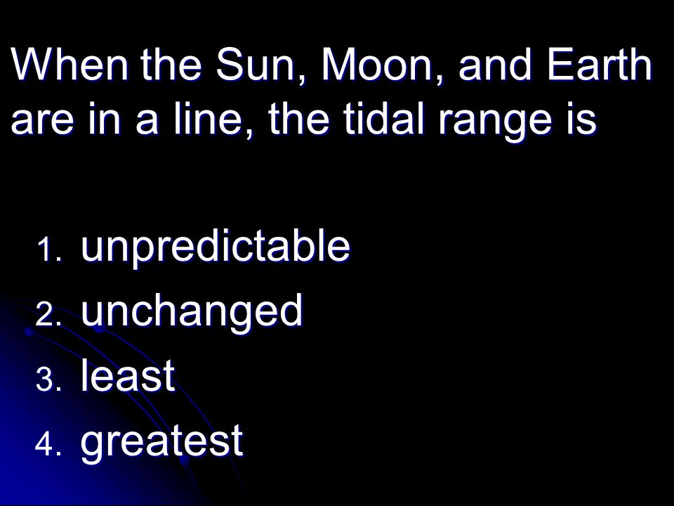 When the Sun, Moon, and Earth are in a line, the tidal range is