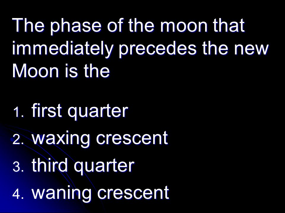 The phase of the moon that immediately precedes the new Moon is the