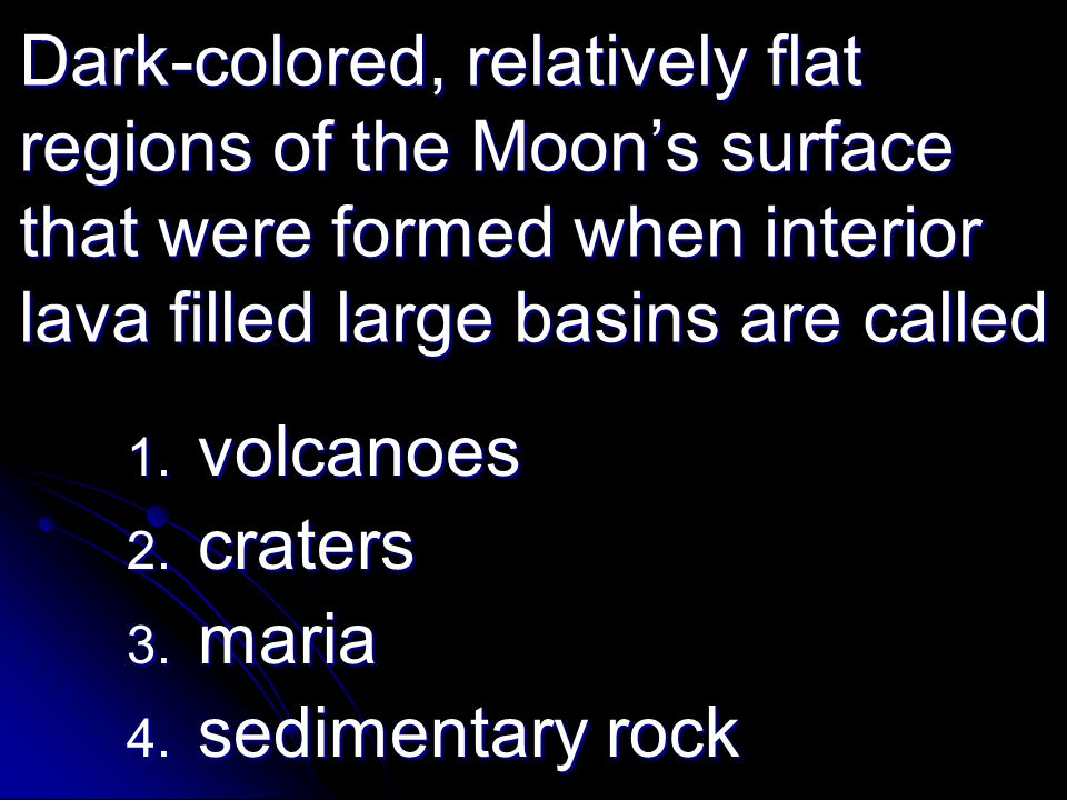 Dark-colored, relatively flat regions of the Moon's surface that were formed when interior lava filled large basins are called