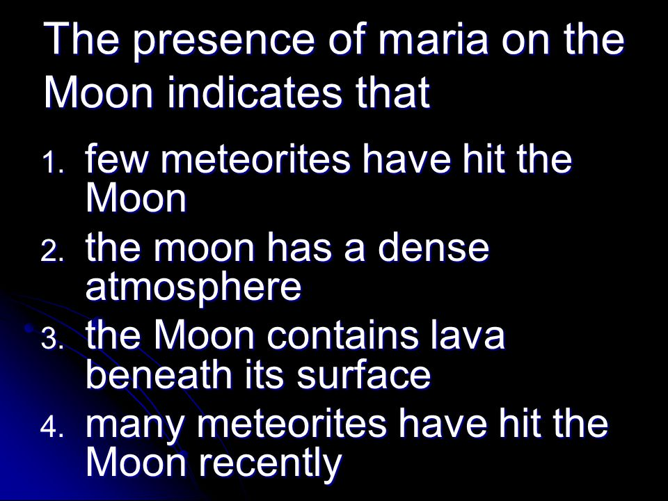 The presence of maria on the Moon indicates that