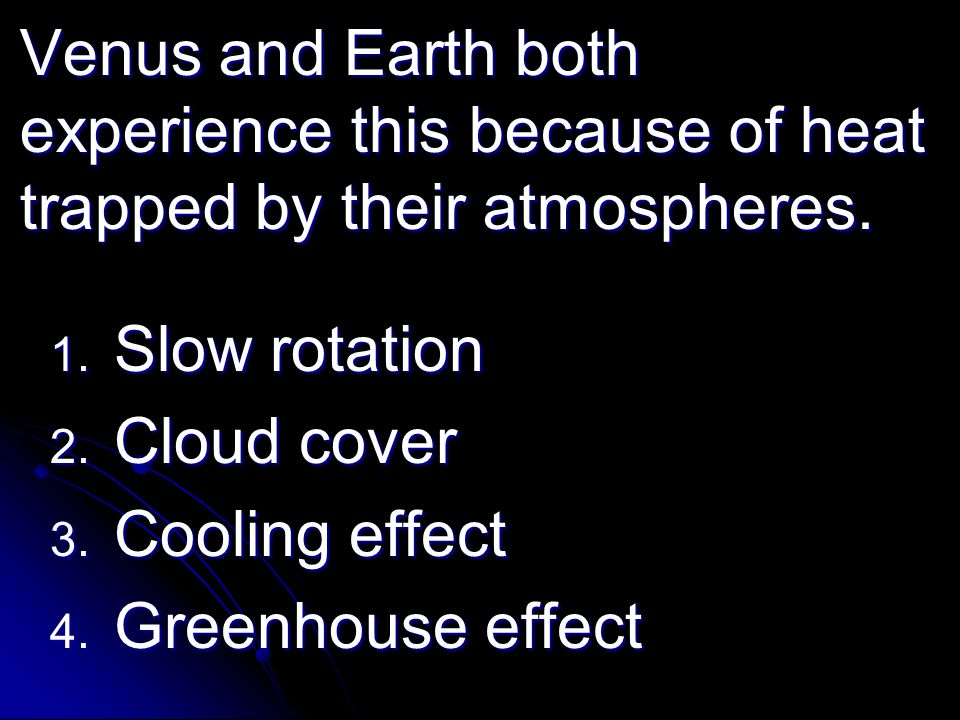Venus and Earth both experience this because of heat trapped by their atmospheres.