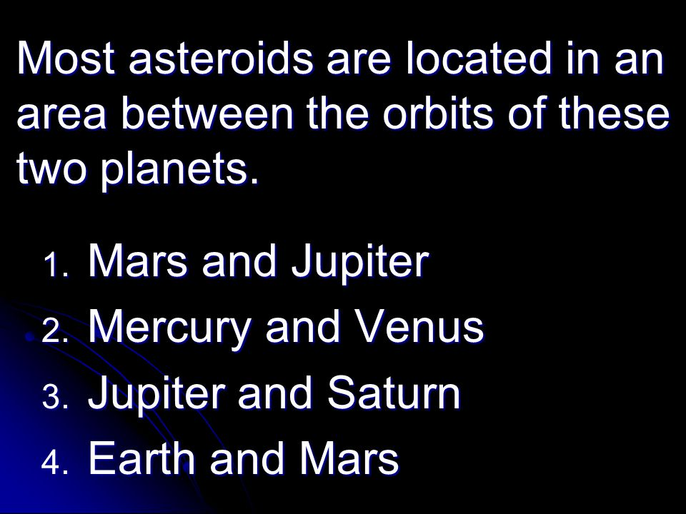 Most asteroids are located in an area between the orbits of these two planets.