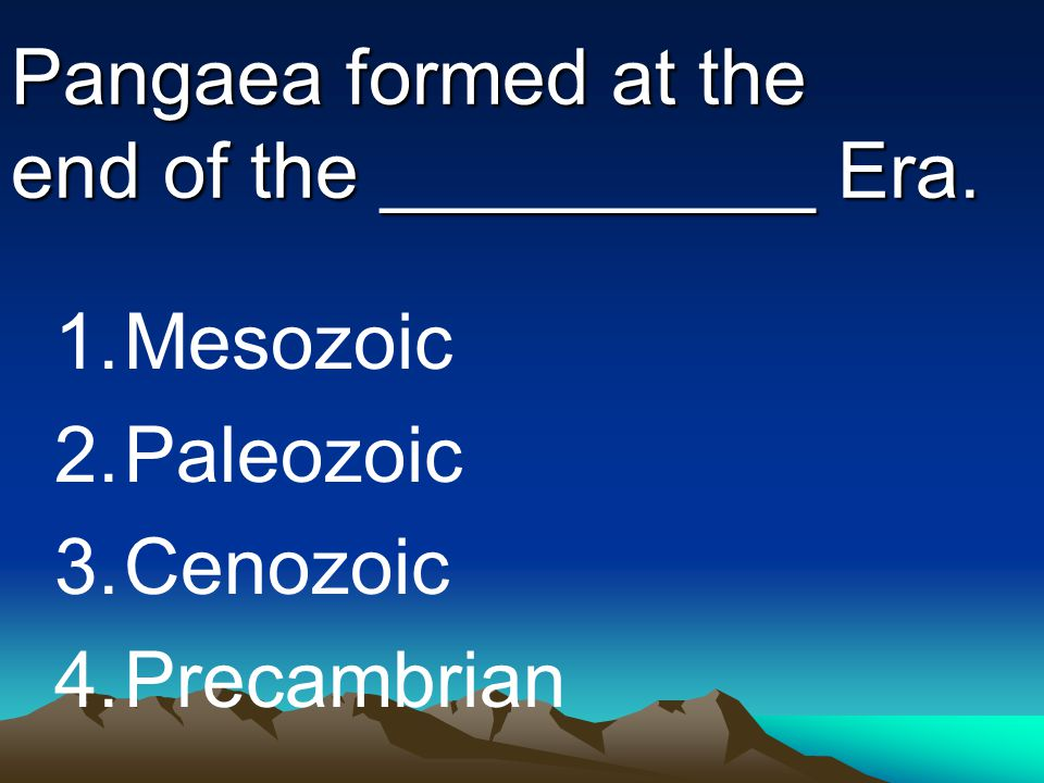 Pangaea formed at the end of the __________ Era.