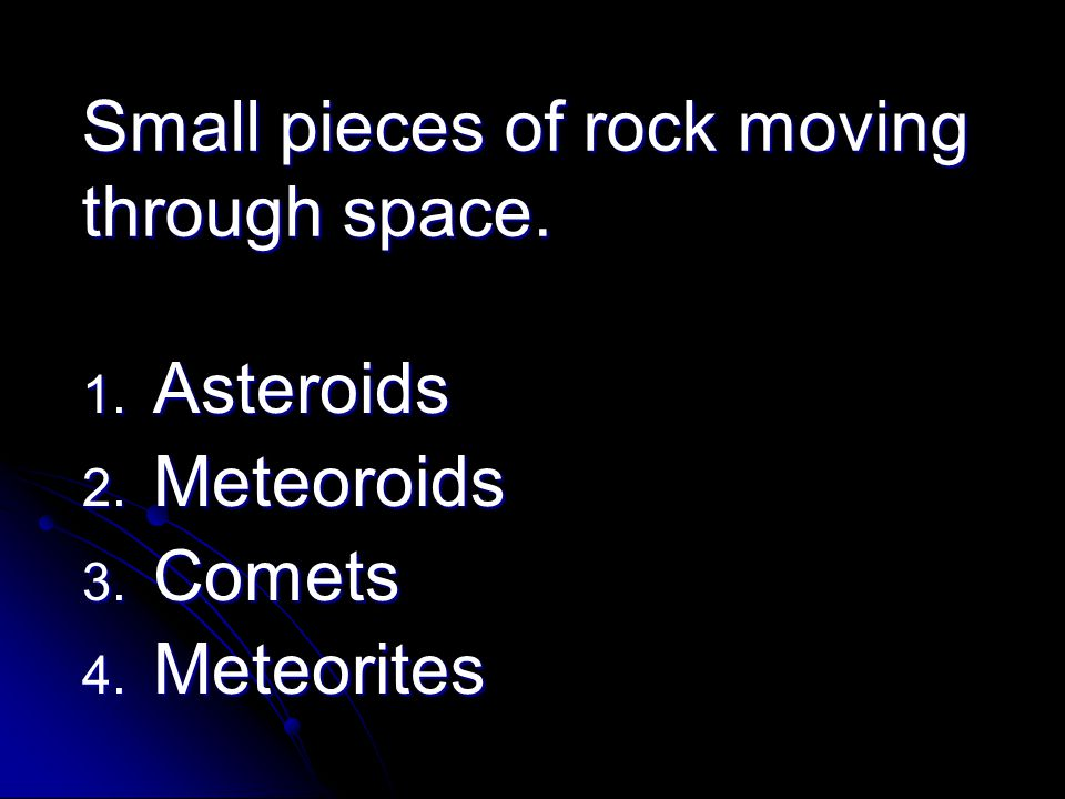 Small pieces of rock moving through space.