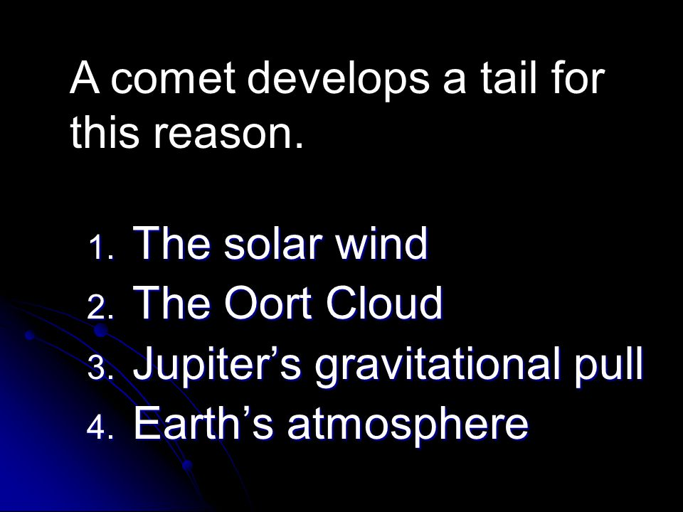 A comet develops a tail for this reason.