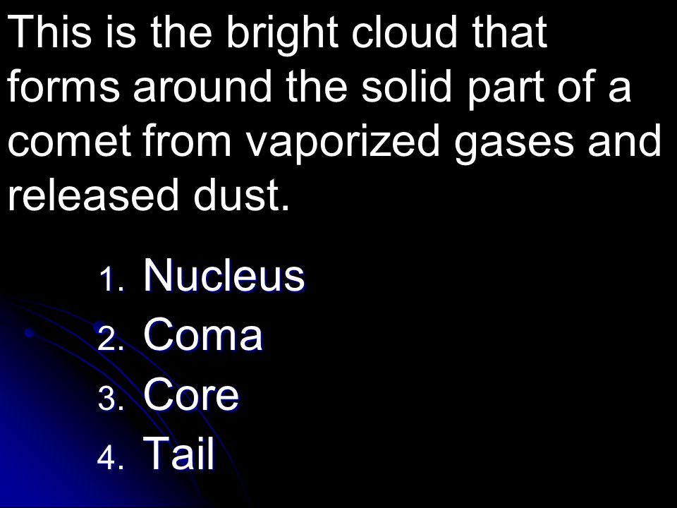 This is the bright cloud that forms around the solid part of a comet from vaporized gases and released dust.