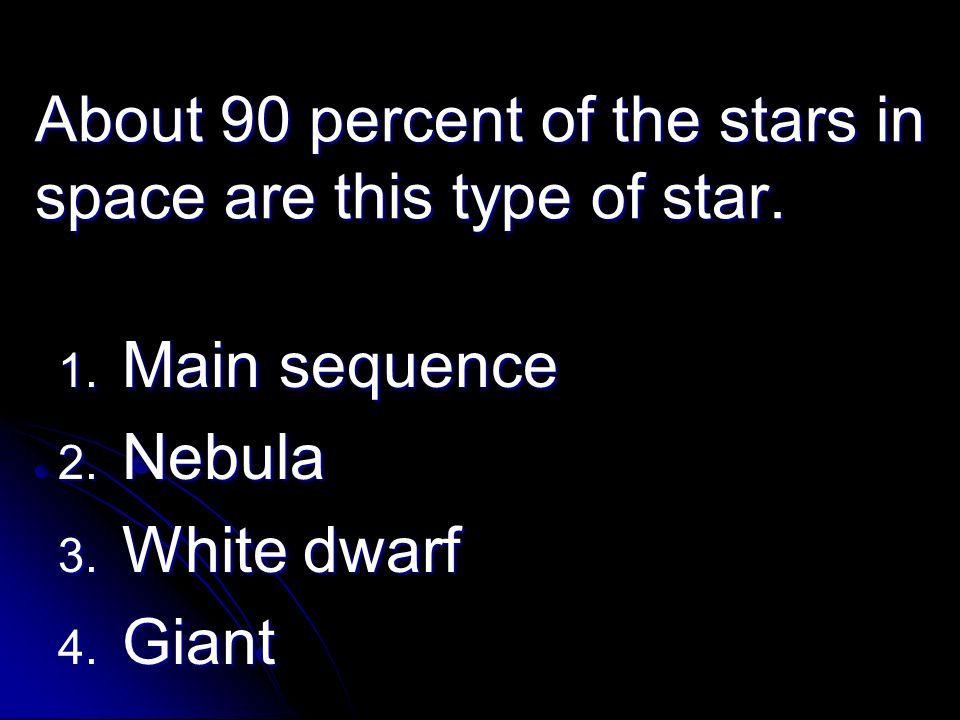 About 90 percent of the stars in space are this type of star.