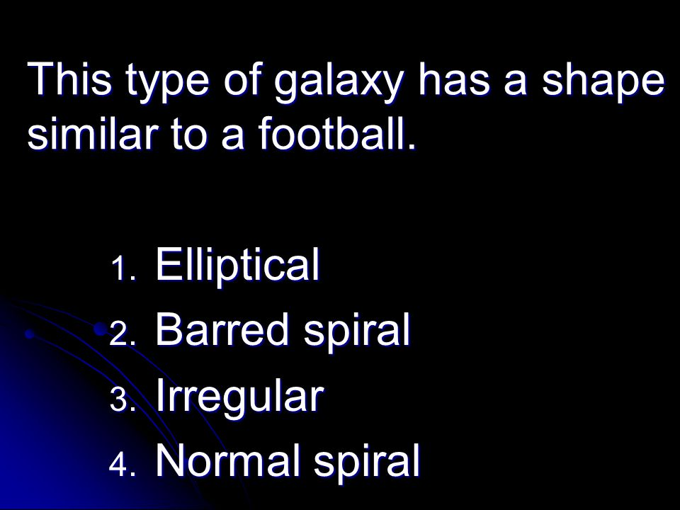This type of galaxy has a shape similar to a football.